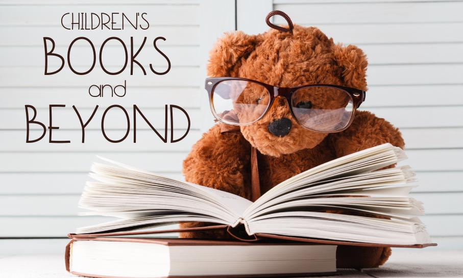 CHILDREN'S BOOKS AND BEYOND